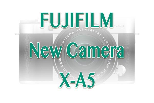 FUJIFILM X-A5のうわさ